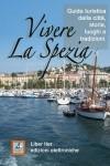 Bianca Zanardi, Vivere la Spezia, guida turistica della città, storia luoghi e tradizioni, Liber iter 2011