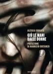 Alessia Sorgato, Giù le mani dalle donne, Mondadori, 2015