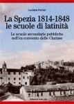 Luciana Ferrari, La Spezia: 1814-1848, le scuole di latinità. Le scuole secondarie pubbliche nell'ex convento delle Clarisse (Edizioni Giacché, 2011)