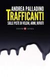 Andrea Palladino, Trafficanti: sulle piste di veleni, armi, rifiuti