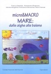 Marco Faimali, Micro e Macro Mare: dalle alghe alle balene (Erga edizioni, 2010)