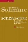 Giovanni Solimine, Senza sapere. Il costo dell'ignoranza in Italia, Laterza, 2014