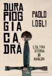 Paolo Logli, Dura pioggia cadrà, Castelvecchi 2014