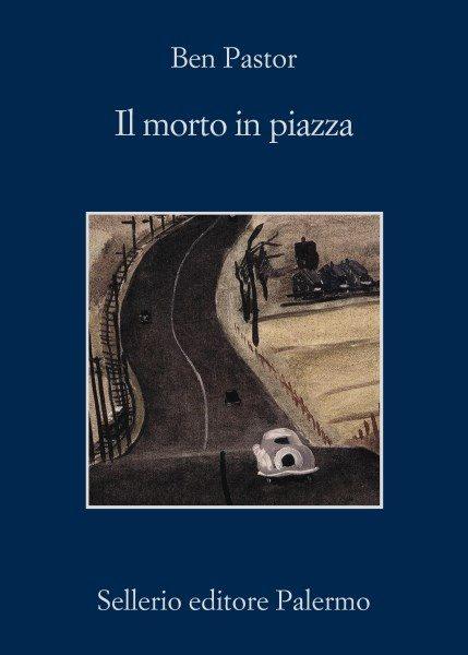 Ben Pastor, Il morto in piazza (Sellerio, 2017)