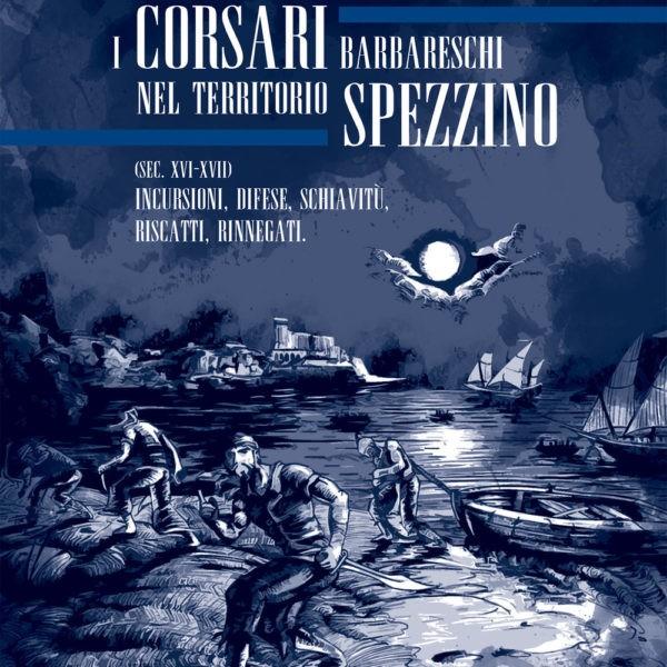 Marco Biagioni, I corsari barbareschi nel territorio spezzino, secolo XVI – XVII (Cinque Terre, 2017)