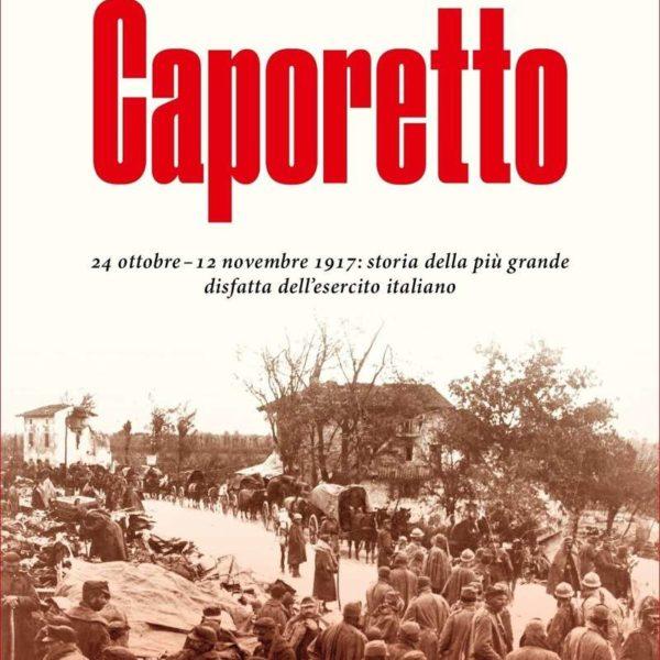 Arrigo Petacco, Marco Ferrari, Caporetto (Mondadori, 2017)
