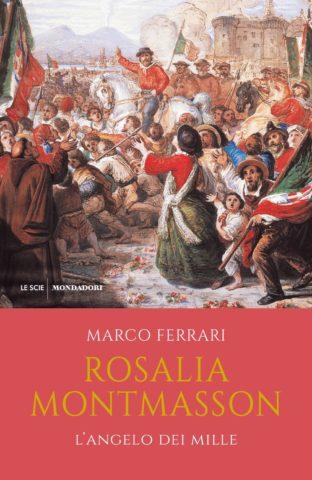 Marco Ferrari, Rosalia Montmasson, l'angelo dei Mille (Mondadori, 2019)