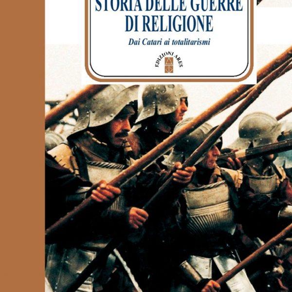Dalle guerre di religione alle guerre contro la religione: sangue, infamie e guerre asimmetriche alle radici cristiane dell'Europa, a cura di Alberto Leoni