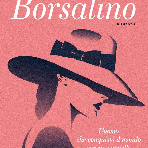 Rossana Balduzzi Gastini, Giuseppe Borsalino, l'uomo che conquistò il mondo con un cappello (Sperling & Kupfer, 2018)