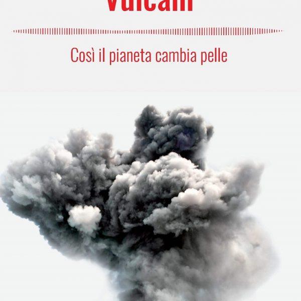 Sabrina Mugnos, Vulcani, così il pianeta cambia pelle (Hoepli, 2019)