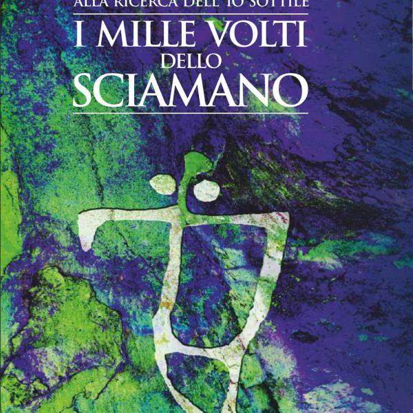 David Bellatalla, Alla ricerca dell'io sottile, i mille volti dello Sciamano (Montura Editing, 2019)